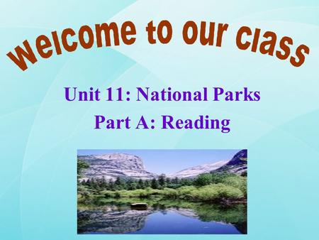 Unit 11: National Parks Part A: Reading. 1. Have you ever been to a national park?