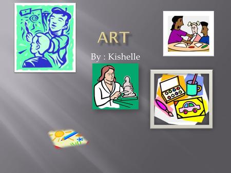 By : Kishelle.  Sew  Paint  Draw (doodle)  Knit  Clay.