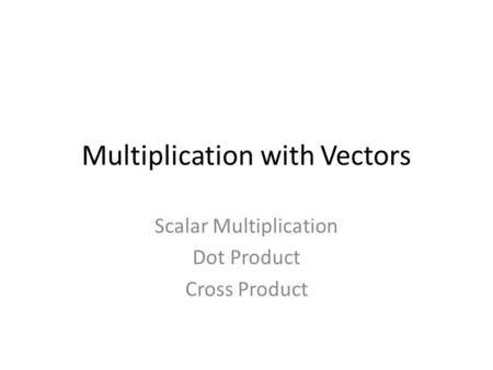 Multiplication with Vectors