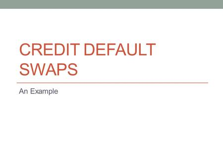 CREDIT DEFAULT SWAPS An Example. A Pension Fund Investment A Pension Fund has $1 billion to invest An option is to lend the money to a bank, investment.