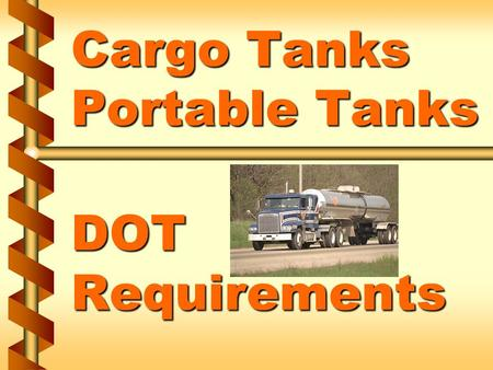 Cargo Tanks Portable Tanks DOT Requirements. Hazmat Employers/Employees v Employers who use one or more employees in connection with: transporting hazardous.