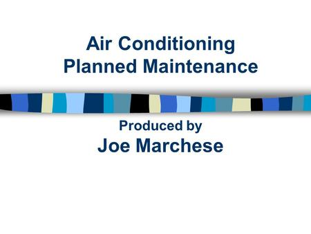 Air Conditioning Planned Maintenance Produced by Joe Marchese.