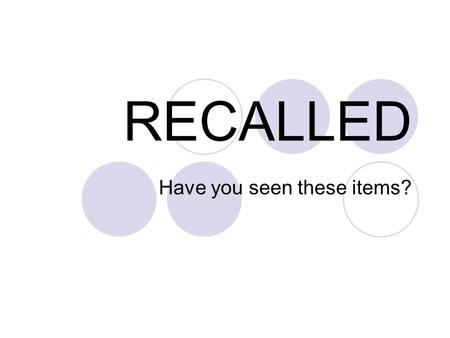 RECALLED Have you seen these items?. RECALLED 7/5/07 Children's Metal Jewelry Recalled by Future Industries Due to Lead Poisoning Hazard Sold at: Gift.