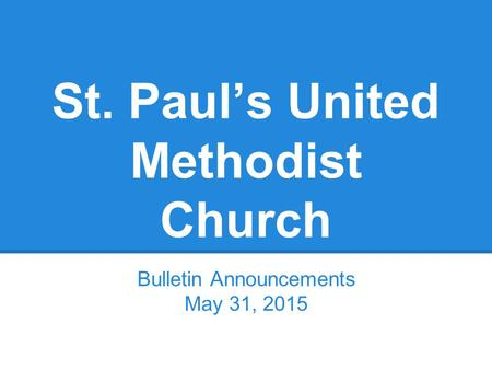 St. Paul's United Methodist Church Bulletin Announcements May 31, 2015.