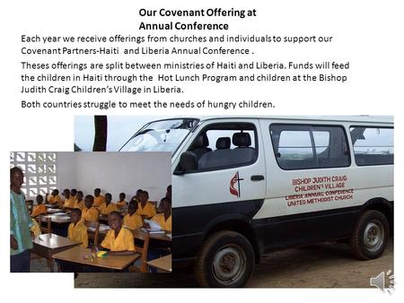 Our Covenant Offering at Annual Conference Each year we receive offerings from churches and individuals to support our Covenant Partners-Haiti and Liberia.