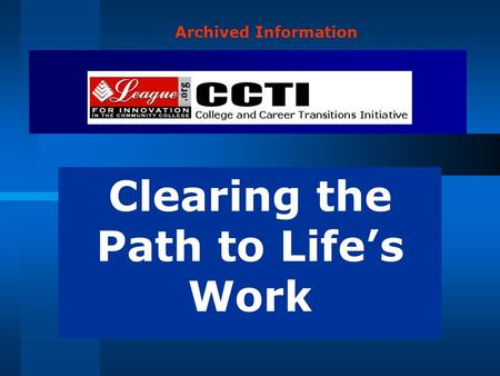 Clearing the Path to Life's Work Archived Information.
