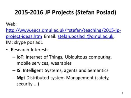 2015-2016 JP Projects (Stefan Poslad) Web:  project-ideas.htm   IM: