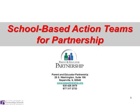 1 Parent and Educator Partnership 25 S. Washington, Suite 106 Naperville, IL 60540 www.pepartnership.org 630 428 3979 877 317 2733 School-Based Action.