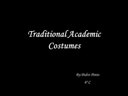 Traditional Academic Costumes By:Pedro Pinto 6º C.