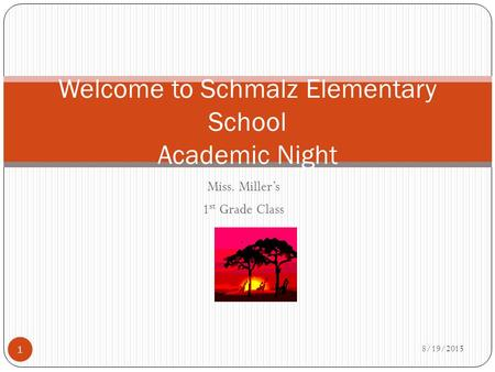 Miss. Miller's 1 st Grade Class 8/19/2015 1 Welcome to Schmalz Elementary School Academic Night.