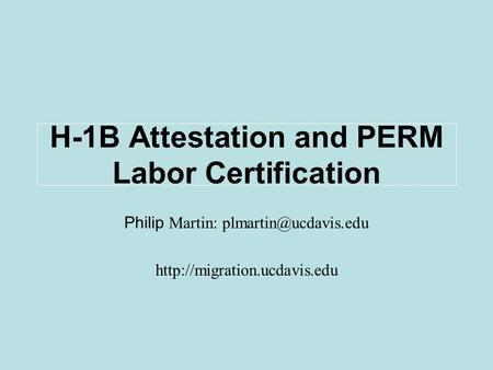 Philip Martin:  H-1B Attestation and PERM Labor Certification.