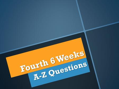 Fourth 6 Weeks A-Z Questions. A Choose three new vocabulary terms and create a cartoon using all three.