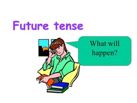 Future tense What will happen?. Future tense  This tense has two words. e.g. Charlie will play tennis tomorrow.  We do not change the verb after will.
