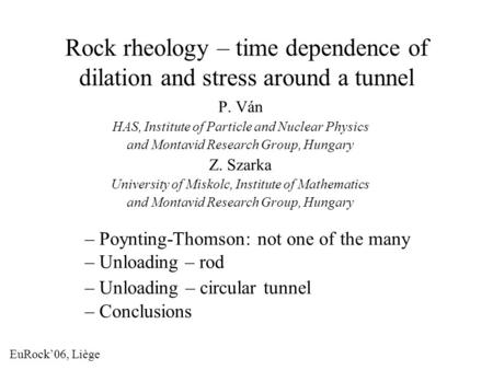 Rock rheology – time dependence of dilation and stress around a tunnel P. Ván HAS, Institute of Particle and Nuclear Physics and Montavid Research Group,
