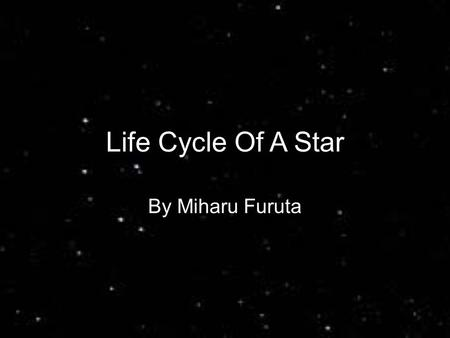 Life Cycle Of A Star By Miharu Furuta.