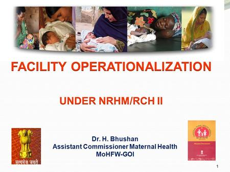 1 Dr. H. Bhushan Assistant Commissioner Maternal Health MoHFW-GOI.