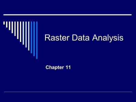 Raster Data Analysis Chapter 11. Introduction  Regular grid  Value in each cell corresponds to characteristic  Operations on individual, group, or.