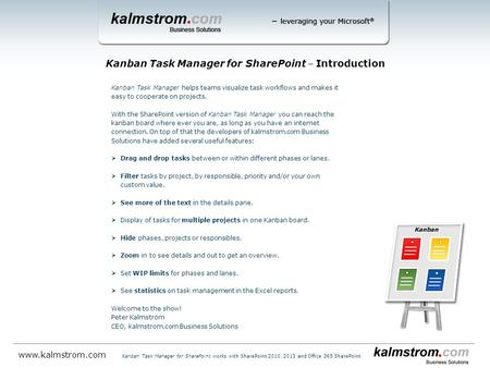 Kanban Task Manager helps teams visualize task workflows and makes it easy to cooperate on projects. With the SharePoint version of Kanban Task Manager.