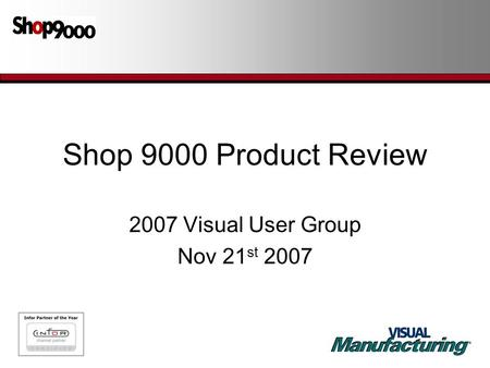 Shop 9000 Product Review 2007 Visual User Group Nov 21 st 2007.