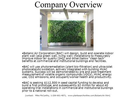Company Overview Botanic Air Corporation (BAC) will design, build and operate indoor plant wall (aka green wall, living wall) installations to measurably.