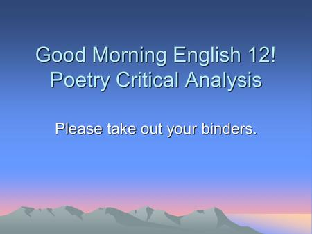 Good Morning English 12! Poetry Critical Analysis
