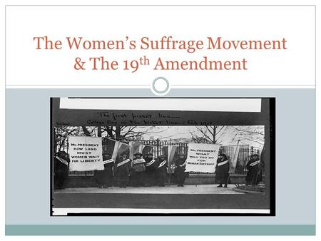 The Women's Suffrage Movement & The 19th Amendment