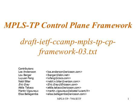 MPLS-TP - 79th IETF1 MPLS-TP Control Plane Framework draft-ietf-ccamp-mpls-tp-cp- framework-03.txt Contributors: Loa Andersson Lou Berger Luyuan Fang Nabil.