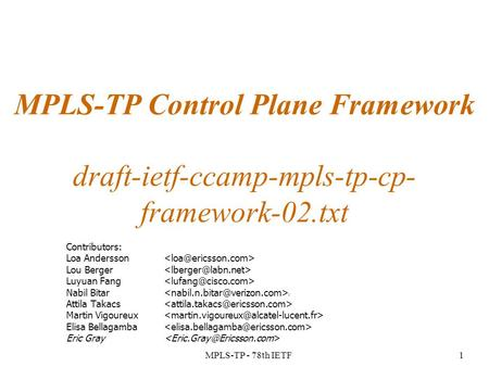 MPLS-TP - 78th IETF1 MPLS-TP Control Plane Framework draft-ietf-ccamp-mpls-tp-cp- framework-02.txt Contributors: Loa Andersson Lou Berger Luyuan Fang Nabil.