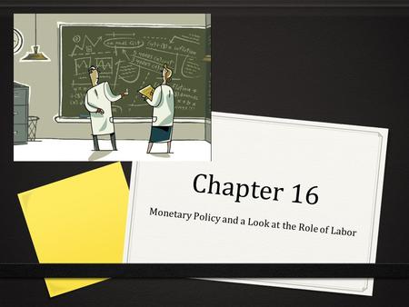 Chapter 16 Monetary Policy and a Look at the Role of Labor.