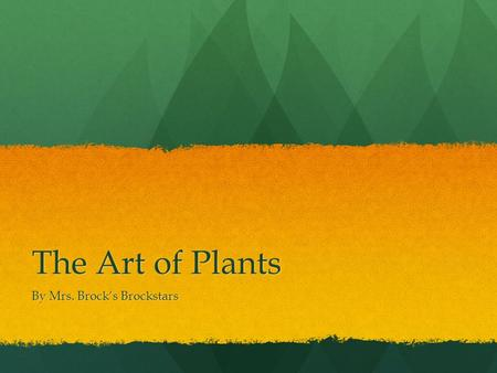 The Art of Plants By Mrs. Brock's Brockstars. A Closer Look… It is important to see things as they actually are. Sometimes what we see is not exactly.