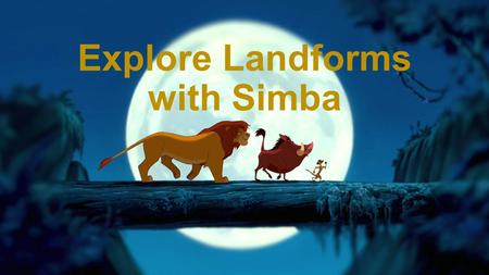 Explore Landforms with Simba. Help Simba explore the pride lands, and learn about the different landforms he is seeing.