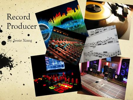 Record Producer By: Jessie Xiang.
