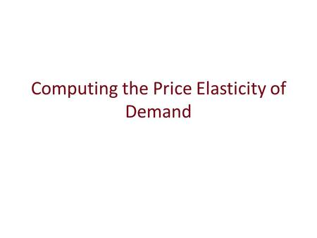 Computing the Price Elasticity of Demand. The price elasticity of demand is computed as the percentage change in the quantity demanded divided by the.