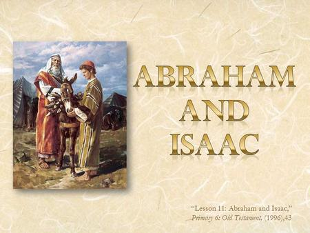 """Lesson 11: Abraham and Isaac,"" Primary 6: Old Testament, (1996),43"