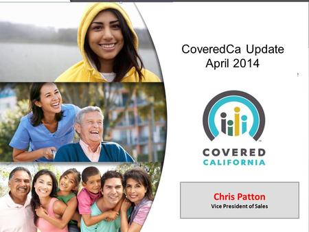 CoveredCa Update April 2014 Chris Patton Vice President of Sales.