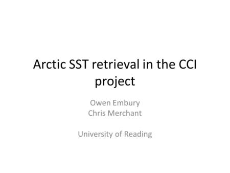 Arctic SST retrieval in the CCI project Owen Embury Chris Merchant University of Reading.