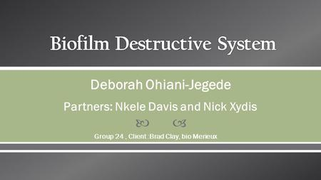  Deborah Ohiani-Jegede Partners: Nkele Davis and Nick Xydis Group 24, Client :Brad Clay, bio Merieux.