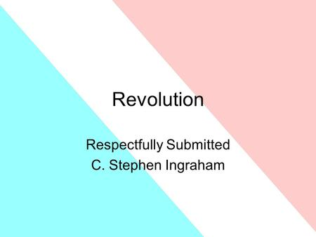 <strong>Revolution</strong> Respectfully Submitted C. Stephen Ingraham.