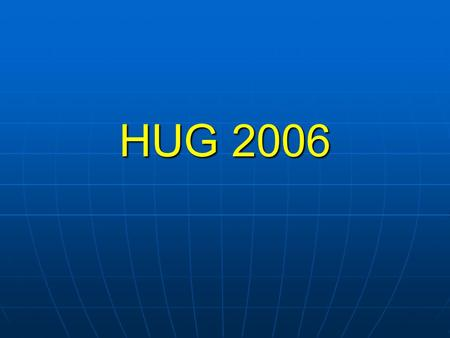 HUG 2006. What's New? 2006 has been a very BIG year for hal.