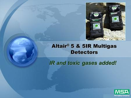 Altair ® 5 & 5IR Multigas Detectors IR and toxic gases added!