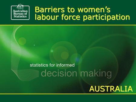 Barriers to women's labour force participation AUSTRALIA.