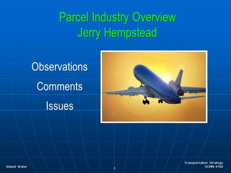 Transportation Strategy SCMN 4780 1 Parcel Industry Overview Jerry Hempstead Inland Water Observations Comments Issues.