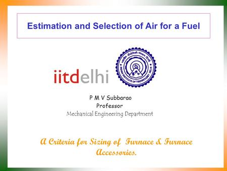Estimation and Selection of Air for a Fuel P M V Subbarao Professor Mechanical Engineering Department A Criteria for Sizing of Furnace & Furnace Accessories.
