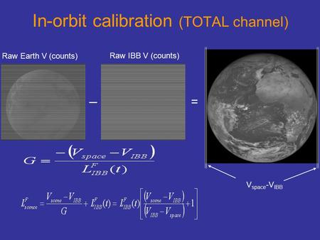 In-orbit calibration (TOTAL channel) V space -V IBB Raw Earth V (counts) Raw IBB V (counts) =