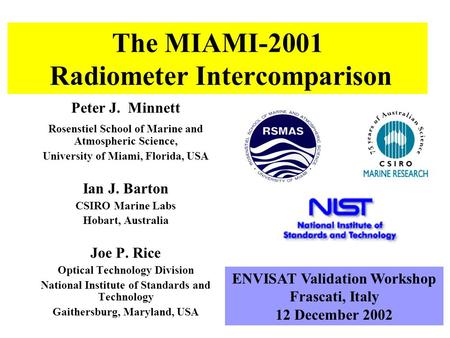 The MIAMI-2001 Radiometer Intercomparison Peter J. Minnett Rosenstiel School of Marine and Atmospheric Science, University of Miami, Florida, USA Ian J.