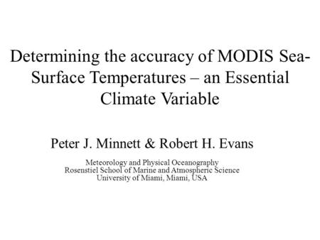 Determining the accuracy of MODIS Sea- Surface Temperatures – an Essential Climate Variable Peter J. Minnett & Robert H. Evans Meteorology and Physical.