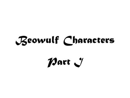 Beowulf Characters Part I.