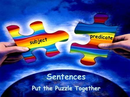 Subject predicate Sentences Put the Puzzle Together.