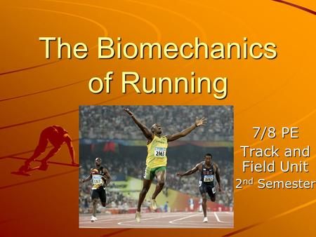 The Biomechanics of Running 7/8 PE Track and Field Unit 2 nd Semester.