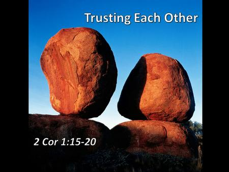 Trust Mark of a mature, thoughtful, confident and secure relationship (Prov 31:11-12) Paul and the Corinthian church: –Rumors and accusations against.